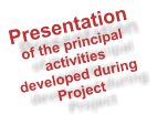 Presentation of the principal activities developed during Project